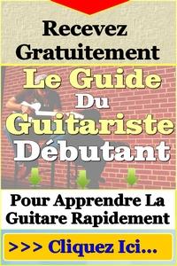 Un guide gratuit pour apprendre les bases de la guitare + 7 conseils pour bien démarrer...